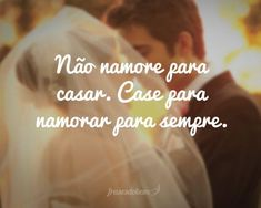 Não namore para casar. Case para namorar para sempre. Favorite Quotes, Best Quotes, Love Quotes, Inspirational Quotes, Smart Quotes, Message Quotes, King Of My Heart, Romantic Things, More Than Words