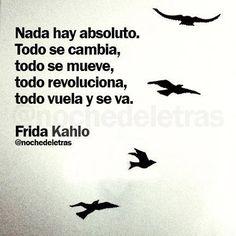 Nada hay absoluto. Todo se cambia, todo se mueve, todo revoluciona, todo vuela y se va.