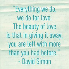 Everything we do we do for love the beauty of love is that in giving it away you are left with more than you had before Sign Quotes, Me Quotes, Qoutes, Want To Be Loved, Sweet Quotes, Positive Attitude, What Is Love, Famous Quotes, Peace And Love