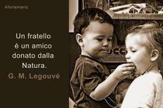 Un fratello è un amico donato dalla Natura. (Gabriel-Marie Legouvé)