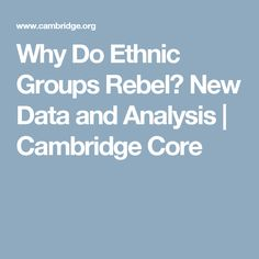 Why Do Ethnic Groups Rebel? New Data and Analysis | Cambridge Core