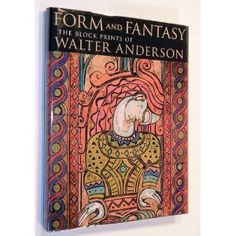 Form and Fantasy: The Block Prints of Walter Anderson. I own this book, a gift from one of my fabulous sisters, and it inpires me own art.
