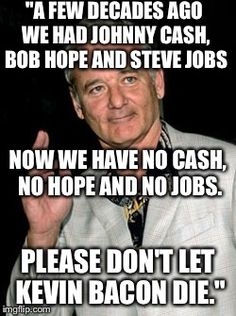Image result for bill murray quotes Don't Let, Let It Be, Kevin Bacon, Bob Hope, Bill Murray, Johnny Cash, Steve Jobs, Quotes