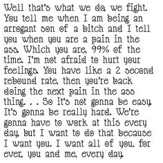 Well that's what we do, we fight. . . So it's not gonna be easy. It's gonna be really hard. We're gonna have to work at this every day, but I want to do that because I want you. I want all of you, for ever, you and me, every day.   The Notebook #love #quote #relationship