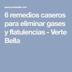6 remedios caseros para eliminar gases y flatulencias - Verte Bella