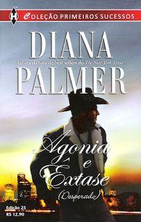 Meus Romances Blog: Agonia e Êxtase - Diana Palmer - Coleção Primeiros...