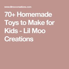 70+ Homemade Toys to Make for Kids - Lil Moo Creations