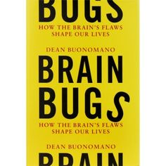 """how the brain's flaws shape our lives  -  """"how evolutionary 'bugs' can affect our interpretation fo the world around us"""""""