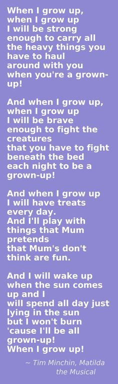 I will be brave enough to fight the creatures that you have to fight beneath your bed each night to be a grown up.
