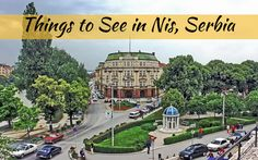 Things to See in Niš, Serbia (  a Brief History)