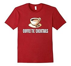 Amazon.com: Witty Coffee Til' Cocktail T-shirt: Clothing
