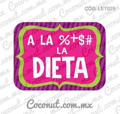 """Letrero para fiestas """"A la %+$# la dieta"""""""