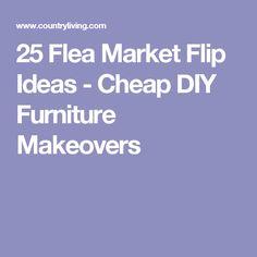 25 Totally Transformative Flea Market Flip Ideas