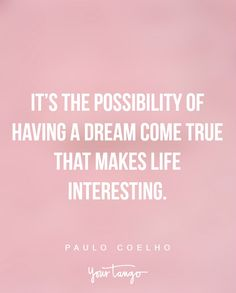 """It's the possibility of having a dream come true that makes life interesting"" —Paulo Coelho"