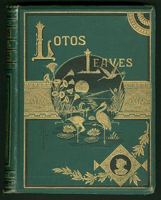 Lotos leaves: original stories, essays, and poems, 1882 - UW-Madison Libraries