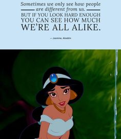 "Pin for Later: These 42 Disney Quotes Are So Perfect They'll Make You Cry ""Sometimes we only see how people are different from us. But if you look hard enough, you can see how much we're all alike. Famous Disney Quotes, Beautiful Disney Quotes, Disney Aladdin Quotes, Disney Quotes To Live By, Disney Sayings, Amazing Quotes, Oliver Peoples, New Quotes, Inspirational Quotes"