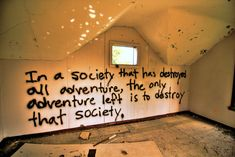 Funny pictures about In a society that has destroyed all adventure. Oh, and cool pics about In a society that has destroyed all adventure. Also, In a society that has destroyed all adventure. Adbusters Magazine, Mood Quotes, Life Quotes, Poetry Quotes, Art Quotes, Funny Quotes, Graffiti Quotes, Graffiti Wall, The Words