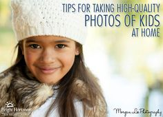Tips for Taking High-Quality Photos of Kids at Home | via @Bright Horizons