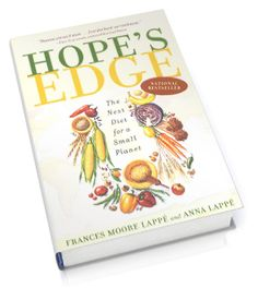 Hope's Edge: The Next Diet for a Small Planet   Frances Moore Lappe & Anna Lappe