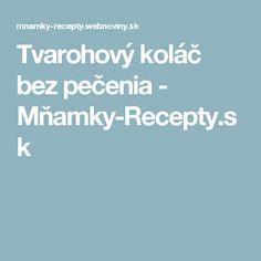 Tvarohový koláč bez pečenia - Mňamky-Recepty.sk