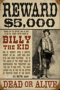 "Billy the Kid Wanted Poster. Change to ""Wanted"" and put ""Reward"" where ""Dead or Alive"" is."
