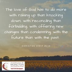 The love of God has to do more with raising up than knocking down, with reconciling than forbidding, with offering new changes than condemning, with the future than with the past. Knock Knock, Gods Love, Raising, The Past, Faith, Change, Future, Future Tense, Loyalty