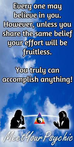 Every one may believe in you. However, unless you share the same belief your effort will be fruitless. You truly can accomplish anything! Psychic Phone Readings 18779877792 #psychic  #accurate https://meetyourpsychic.com/welcome1