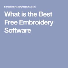What is the Best Free Embroidery Software