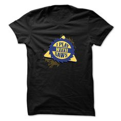 Carpenter t shirt I play with saws T-Shirts, Hoodies. ADD TO CART ==► https://www.sunfrog.com/Funny/I-play-with-saws-46781241-Guys.html?id=41382