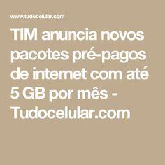 TIM anuncia novos pacotes pré-pagos de internet com até 5 GB por mês - Tudocelular.com