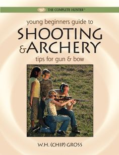 Young Beginner's Guide to Shooting & Archery: Tips for Gun and Bow (The Complete Hunter)  Used Book in Good Condition