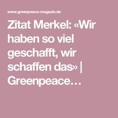 Zitat Merkel: «Wir haben so viel geschafft, wir schaffen das» | Greenpeace…