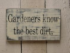 SHABBY CHIC GARDEN sign / Gardeners know the best dirt / gift for gardener / garden sign. $19.95, via Etsy.