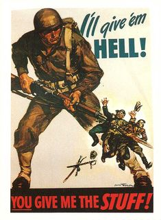 "American WWII poster, ""I'll give 'em HELL! You give me the STUFF!"""