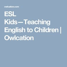 ESL Kids—Teaching English to Children | Owlcation