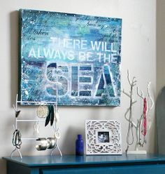 There will always be the sea. Typography art by Mae Chevrette who I featured on Art Sea Beach: http://www.artseabeach.com/2013/05/I-need-the-sea-because-it-teaches-me.html