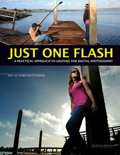 Just One Flash: A Practical Approach to Lighting for Digital Photography …