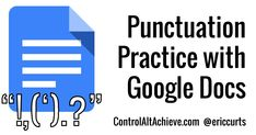 Control Alt Achieve: Creating Punctuation Practice Activities with Google Docs