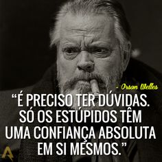 Some Quotes, Wisdom Quotes, Orson Welles, Great Thinkers, Psychology Facts, Love Messages, Good Vibes Only, Good Advice, Sentences