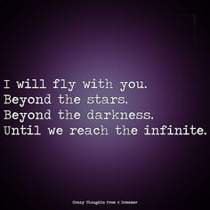 I will fly with you. Beyond the stars. Beyond the darkness. Until we reach the infinite. Ragamuffin, Infinite, Darkness, The Dreamers, Rainbow, Clouds, In This Moment, Thoughts, Stars