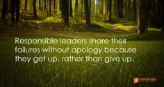 responsible leaders share their failures without apology because they get up, rather than give up
