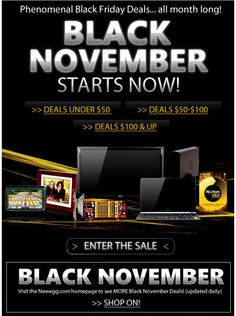 "Newegg >> sent 11/2/10 >> IT STARTS NOW: Black Friday Deals all month long at Newegg!    >> Newegg was among the first—if not the first—to use the term ""Black November,"" which   means offering Black Friday-like deals as early as Nov. 1."