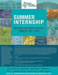 TEF is offering Summer Internship to students (from Lahore) a chance to works on projects that will provide them with profound exposure to social development, nonprofit and education sectors of Pakistan.  Eligibility: 'Enrolled in the 3rd or 4th year of Bachelor's program of Marketing or Social Sciences degree'  Stipend: A healthy stipend based on their qualification and performance. APPLY at: 'tareeneducationfoundation@gmail.com'.
