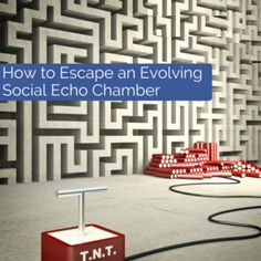 How do you make sure you're keeping yourself informed instead of just living in the echo chamber?