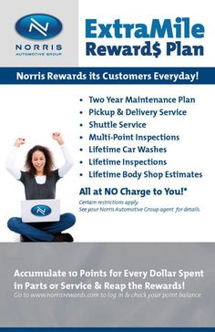 Norris Rewards its Customers Everyday from lifetime car washes & inspections to a 2 yr maintenance plan.
