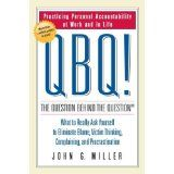 QBQ! The Question Behind the Question: Practicing Personal Accountability at Work and in Life (Hardcover)By John G. Miller