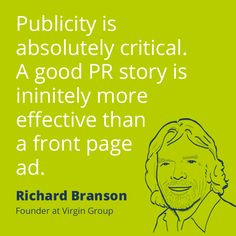 "PR quote by Richard Branson: ""Publicity is absolutely critical. A good PR story is infinitely more effective than a front page ad."""