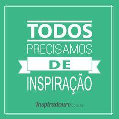Todo precisamos de inspiração.