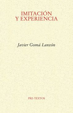 Imitación y experiencia / Javier Gomá Lanzón ; presentación de Javier Muguerza http://encore.fama.us.es/iii/encore/record/C__Rb1642355?lang=spi