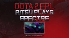 Dota 2 FPL Ritsu Plays Spectre [1830676035] Dota 2, Plays, Games